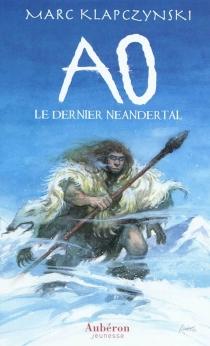 Ao, le dernier Néandertal - MarcKlapczynski