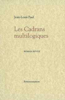 Les cadrans multilogiques : roman-revue - Jean-LouisPaul