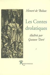 Les contes drolatiques : colligez ez abbayes de Touraine - Honoré deBalzac