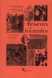 Les briseurs de formules : les écrivains anarchistes en France à la fin du XIXe siècle - CarolineGranier