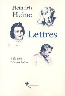 Lettres à des amis et à son éditeur - HeinrichHeine