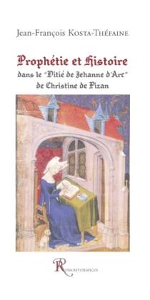 Prophétie et histoire dans le Ditié de Jehanne d'art de Christine de Pisan - Jean-FrançoisKosta-Théfaine