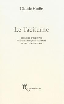 Le taciturne : exercice d'écriture, essai de critique littéraire et traité de morale - ClaudeHodin