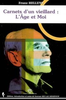 Carnets d'un vieillard : l'âge et moi - FranzHellens