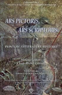 Ars pictoris, ars scriptoris : peinture, littérature, histoire : mélanges offerts à Jean-Michel Croisille -