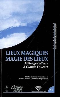 Lieux magiques, magie des lieux : mélanges offerts à Claude Foucart -