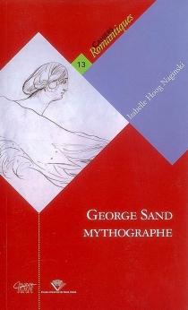 George Sand mythographe - Isabelle HoogNaginski