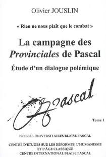 La campagne des Provinciales de Pascal : étude d'un dialogue polémique - OlivierJouslin