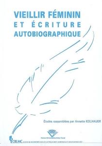 Vieillir féminin et écriture autobiographique -