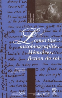 Lamartine : autobiographie, mémoires, fiction de soi -
