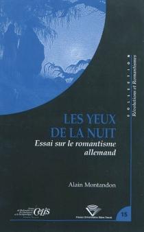 Les yeux de la nuit : essai sur le romantisme allemand - AlainMontandon