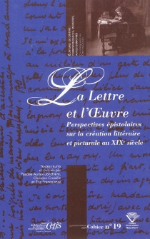 La lettre et l'oeuvre : perspectives épistolaires sur la création littéraire et picturale au XIXe siècle -