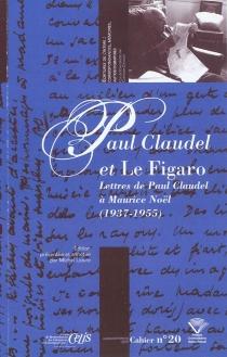 Paul Claudel et le Figaro : lettres de Paul Claudel à Maurice Noël (1937-1955) - PaulClaudel