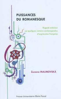 Puissances du romanesque : regard extérieur sur quelques romans contemporains d'expression française - ZuzanaMalinovska