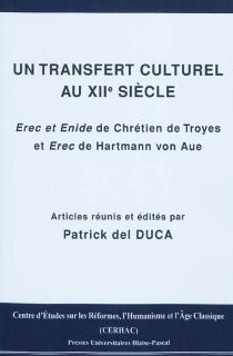 Un transfert culturel au XIIe siècle : Erec et Enide de Chrétien de Troyes et Erec de Hartmann von Aue -