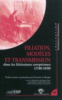 Filiation, modèles et transmission dans les littératures européennes : 1740-1850 -