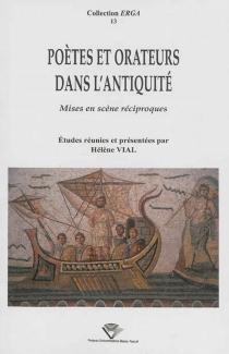 Poètes et orateurs dans l'Antiquité : mises en scène réciproques -