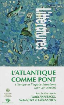 L'Atlantique comme pont : l'Europe et l'espace lusophone (XVIe-XXe siècles) -