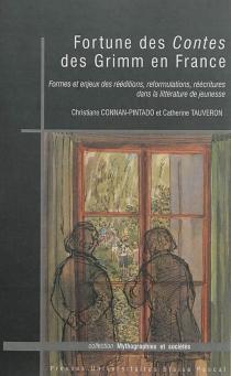 Fortune des Contes des Grimm en France : formes et enjeux des rééditions, reformulations, réécritures dans la littérature de jeunesse - ChristianeConnan-Pintado
