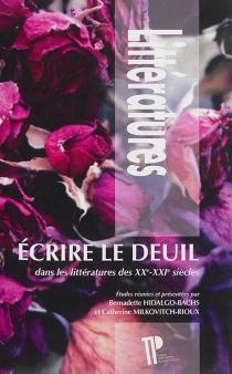 Ecrire le deuil : dans les littératures des XXe-XXIe siècles -