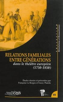 Relations familiales entre générations : dans le théâtre européen (1750-1850) -