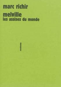 Melville : les assises du monde - MarcRichir