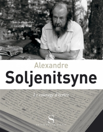 Alexandre Soljenitsyne : le courage d'écrire -