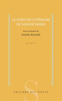 La fortune littéraire de Sandor Marai : essai -