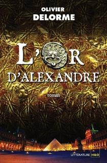 L'or d'Alexandre - OlivierDelorme