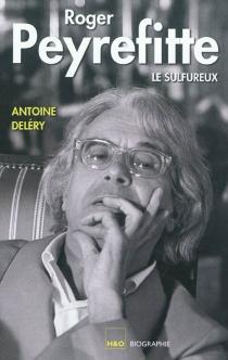 Roger Peyrefitte, le sulfureux - AntoineDeléry