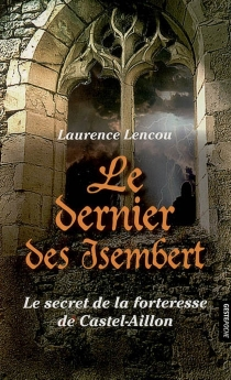 Le dernier des Isembert : le secret de la forteresse de Castel-Aillon - LaurenceLencou