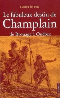 Le fabuleux destin de Champlain : de Brouage à Québec - SuzanneForisceti