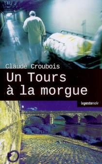 Un Tours à la morgue - ClaudeCroubois
