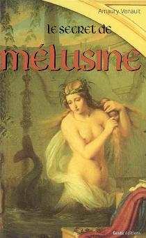 Le secret de Mélusine : thriller historique - AmauryVenault