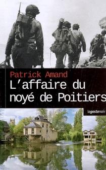 L'affaire du noyé de Poitiers ou La deuxième mort du capitaine Danube - PatrickAmand
