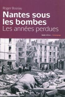 Nantes sous les bombes : les années perdues - RogerBoiziau