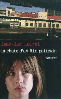 La chute d'un flic poitevin - Jean-LucLoiret