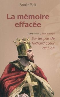 La mémoire effacée : sur les pas de Richard Coeur de Lion - AnniePlait