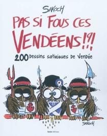Pas si fous ces Vendéens !? : 200 dessins satiriques de Vendée - Sakoch