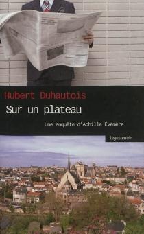 Sur un plateau : une fantaisie journalistique et criminelle : une enquête d'Achille Evémère - HubertDuhautois