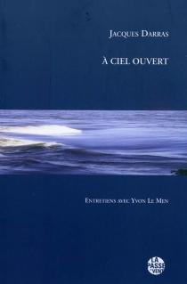 A ciel ouvert : entretiens avec Yvon Le Men - JacquesDarras