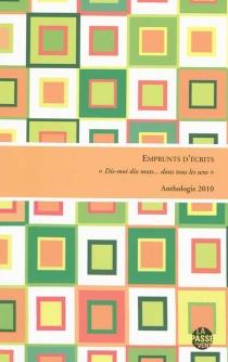 Emprunts d'écrits : Dis-moi dix mots... dans tous les sens : anthologie 2010 -