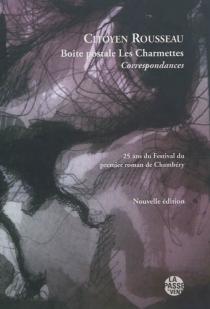 Citoyen Rousseau, boîte postale les Charmettes : correspondances : 25 ans du Festival du premier roman de Chambéry -