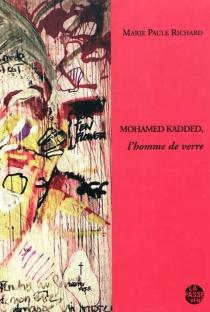 Mohamed Kadded, l'homme de verre - Marie-PauleRichard