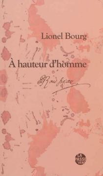 A hauteur d'homme : Rousseau et l'écriture de soi - LionelBourg