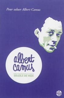 Soleils de midi : pour saluer Albert Camus -
