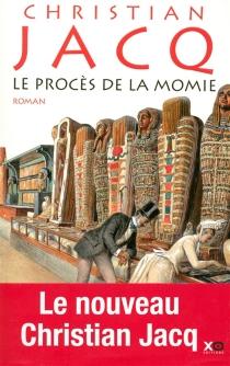 Le procès de la momie| Suivi de Le mystère des momies - ChristianJacq