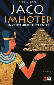 Imhotep, l'inventeur de l'éternité : le secret de la pyramide - ChristianJacq
