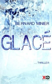 Glacé : thriller - BernardMinier