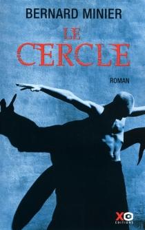 Le cercle : thriller - BernardMinier